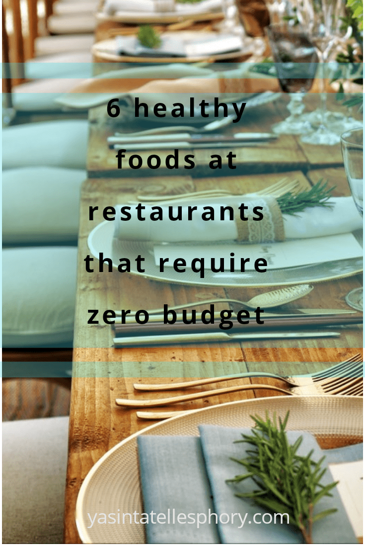 6 healthy foods at restaurants that require zero budget.