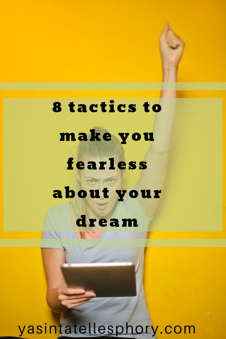 8 tactics to make you fearless about your dream